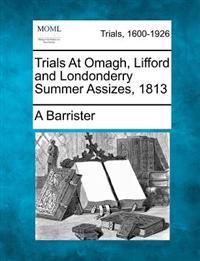 Trials at Omagh, Lifford and Londonderry Summer Assizes, 1813