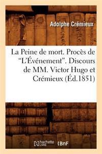 La Peine de Mort. Proces de L'Evenement. Discours de MM. Victor Hugo Et Cremieux