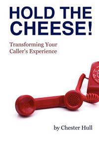 Hold the Cheese!: Transforming Your Caller's Experience