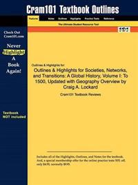 Outlines & Highlights for Societies, Networks, and Transitions: a Global History, Volume I: to 1500, Updated With Geography Overview