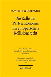 Die Rolle Der Parteiautonomie Im Europaischen Kollisionsrecht