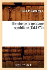 Histoire de la Troisi�me R�publique (�d.1876)