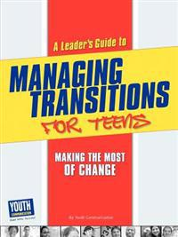 A Leader's Guide to Managing Transitions for Teens: Making the Most of Change