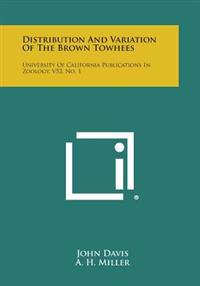 Distribution and Variation of the Brown Towhees: University of California Publications in Zoology, V52, No. 1