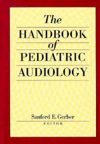 The Handbook of Pediatric Audiology