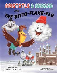 Aristotle & Burgoo and the Ditto-Flake-Flu