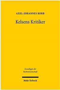 Kelsens Kritiker: Ein Beitrag Zur Geschichte Der Rechts- Und Staatstheorie (1911-1934)