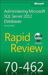 Rapid Review 70-462: Administering Microsoft SQL Server 2012 Databases