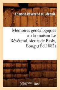 Memoires Genealogiques Sur La Maison Le Reverend, Sieurs de Basly, Bougy, (Ed.1882)