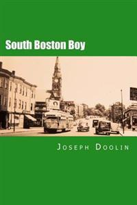 South Boston Boy: A City Boy's Life at Mid-Century