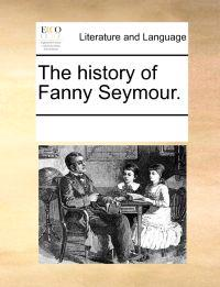 The History of Fanny Seymour.