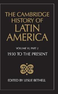 The The Cambridge History of Latin America 12 Volume Hardback Set 1930 to the Present: Volume 6