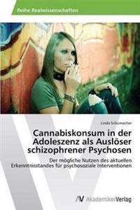 Cannabiskonsum in Der Adoleszenz ALS Ausloser Schizophrener Psychosen