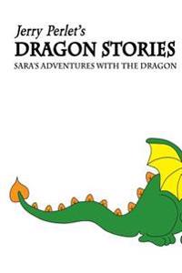 Jerry Perlet's Dragon Stories: Sara's Adventures with the Dragon