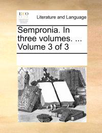 Sempronia. in Three Volumes. ... Volume 3 of 3
