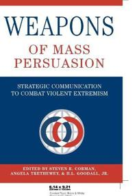 Weapons of Mass Persuasion: Strategic Communication to Combat Violent Extremism