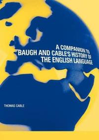 A Companion to Baugh and Cable's a History of the English Language