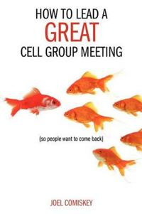 How to Lead a Great Cell Group Meeting So People Want to Come Back
