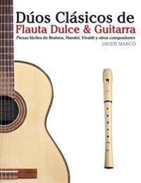 Duos Clasicos de Flauta Dulce & Guitarra: Piezas Faciles de Brahms, Handel, Vivaldi y Otros Compositores (En Partitura y Tablatura)