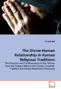 The Divine-Human Relationship in Korean Religious Traditions