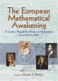 The European Mathematical Awakening: A Journey Through the History of Mathematics, 1000-1800