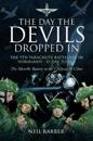 The Day the Devils Dropped in: The 9th Parachute Battalion in Normandy - D-Day to D+6