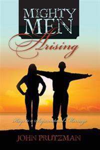Mighty Men Arising: Keys to a Supernatural Marriage