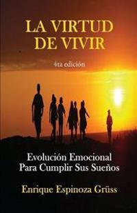 La Virtud de Vivir: Evolucion Emocional Para Cumplir Sus Suenos