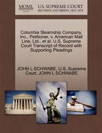 Columbia Steamship Company, Inc., Petitioner, V. American Mail Line, Ltd., et al. U.S. Supreme Court Transcript of Record with Supporting Pleadings