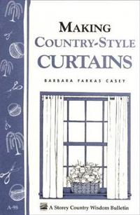 Making Country-Style Curtains: Storey's Country Wisdom Bulletin A-98