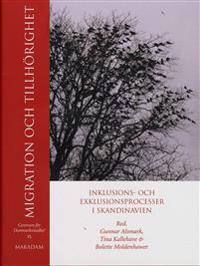Migration och tillhörighet : inklusions- och exklusionsprocesser i Skandinavien