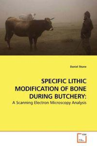 Specific Lithic Modification of Bone During Butchery