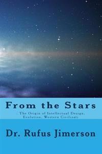 From the Stars: : The Origin of Intellectual Design, Evolution, Western Civilizati