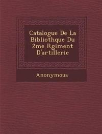 Catalogue de La Biblioth Que Du 2me R Giment D'Artillerie