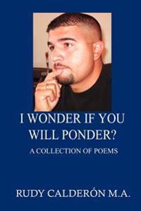 I Wonder If You Will Ponder?