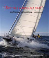 """""""Det vill gärna bli bra!"""" : bröderna Jacobsson - båtbyggare : båtbyggarna, båtarna, varven : Munkesjö, Donsö, Källviken : långedragsjullar, folkbåtar, fantasibåtar"""