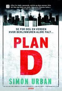 Plan D; Se for deg en verden hvor Berlinmuren aldri falt... - Simon Urban pdf epub
