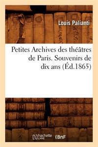 Petites Archives Des Theatres de Paris. Souvenirs de Dix ANS (Ed.1865)
