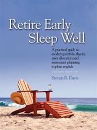 Retire Early Sleep Well: A Practical Guide to Modern Portfolio Theory, Asset Allocation and Retirement Planning in Plain English, Second Editio