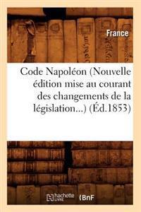 Code Napol�on (Nouvelle �dition Mise Au Courant Des Changements de la L�gislation) (�d.1853)