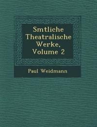 S¿mtliche Theatralische Werke, Volume 2