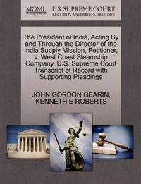 The President of India, Acting by and Through the Director of the India Supply Mission, Petitioner, V. West Coast Steamship Company. U.S. Supreme Court Transcript of Record with Supporting Pleadings