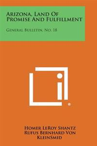 Arizona, Land of Promise and Fulfillment: General Bulletin, No. 18