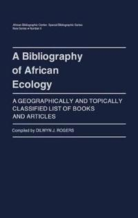 A Bibliography of African Ecology: A Geographically and Topically Classified List of Books and Articles