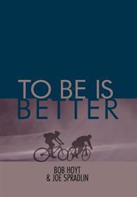 To Be Is Better
