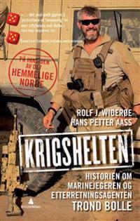 Krigshelten: historien om marinejegeren og etterretningsagenten Trond Bolle
