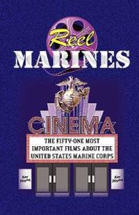 Reel Marines - The Fifty-One Most Important Films about the United States Marine Corps