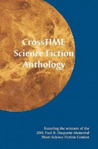 Crosstime Science Fiction Anthology: Featuring the Winners of the 2001 Paul B. DuQuette Memorial Short Science Fiction Contest