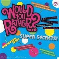 Would You Rather...? Super Secrets!