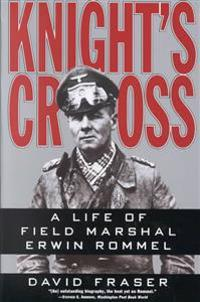 Knight's Cross: Life of Field Marshal Erwin Rommel, a